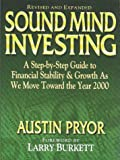 Pryor, Austin: Sound Mind Investing: A Step-By-Step Guide to Financial Stability &amp; Growth As We Move Toward the Year 2000