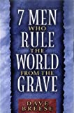 Breese, Dave: Seven Men Who Rule the World from the Grave