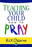 Osborne, Rick: Teaching Your Child How to Pray