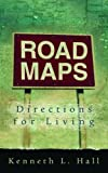 Hall, Kenneth: Road Maps: Directions for Living