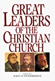 Woodbridge, John D.: Great Leaders of the Christian Church