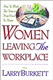 Burkett, Larry: Women Leaving the Workplace: How to Make the Transition from Work to Home