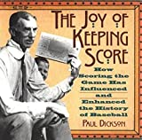 Dickson, Paul: The Joy of Keeping Score: How Scoring the Game Has Influenced and Enhanced the History of Baseball