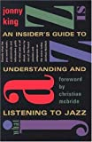 King, Jonny: What Jazz Is: An Insider&#39;s Guide to Understanding and Listening to Jazz