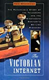 Standage, Tom: The Victorian Internet: The Remarkable Story of the Telegraph and the Nineteenth Century&#39;s On-Line Pioneers