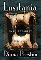 Lusitania: An Epic Tragedy by Diana Preston