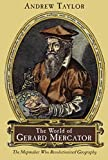 Taylor, Andrew: The World of Gerard Mercator: The Mapmaker Who Revolutionized Geography