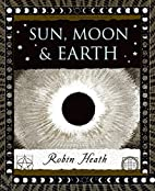 Sun, Moon and Earth (Wooden Books) by Robin…