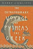 Cunliffe, Barry: The Extraordinary Voyage of Pytheas the Greek