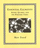 Tweed, Matt: Essential Elements: Atoms, Quarks, and the Periodic Table