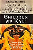 Rushby, Kevin: Children of Kali: Through India in Search of Bandits, the Thug Cult, and the British Raj