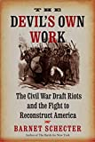 Schecter, Barnet: The Devil's Own Work: The Civil War Draft Riots and the Fight to Reconstruct America