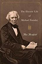 The Electric Life of Michael Faraday by Alan…
