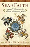 O'Shea, Stephen: Sea of Faith: Islam and Christianity in the Medieval Mediterranean World