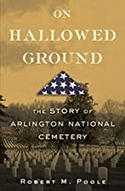 On Hallowed Ground: The Story of Arlington…
