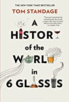A History of the World in 6 Glasses by Tom…