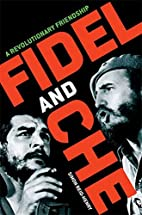 Fidel and Che: A Revolutionary Friendship by…