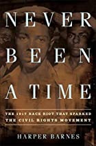 Never Been a Time: The 1917 Race Riot That…