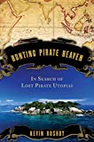 Rushby, Kevin: Hunting Pirate Heaven: In Search of Lost Pirate Utopias