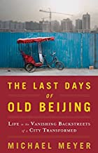 The Last Days of Old Beijing: Life in the…