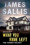 Sallis, James: What You Have Left: The Turner Trilogy