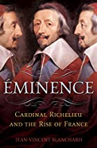 Éminence: Cardinal Richelieu and the…