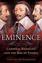 Éminence: Cardinal Richelieu and the…