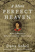 A More Perfect Heaven: How Copernicus…
