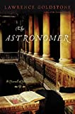 Goldstone, Lawrence: The Astronomer: A Novel of Suspense