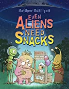 Even Aliens Need Snacks by Matthew…