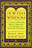 Gross, Esther R.: Jewish Wisdom: A Treasury of Proverbs, Maxims, Aphorisms, Wise Sayings, and Memorable Quotations