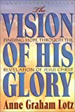 Graham Lotz, Anne: The Vision of His Glory (Walker Large Print Books)