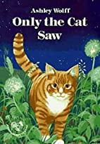 Only the Cat Saw by Ashley Wolff