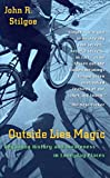 Stilgoe, John R.: Outside Lies Magic: Regaining History and Awareness in Everyday Places