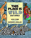 Cobb, Vicki: This Place is Wild: East Africa