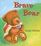 Brave Bear by Kathy Mallat