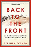 O'Shea, Stephen: Back to the Front: An Accidental Historian Walks the Trenches of World War I