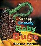 Creepy, Crawly Baby Bugs by Sandra Markle