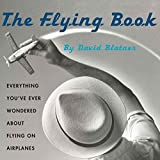 Blatner, David: The Flying Book: Everything You&#39;ve Ever Wondered About Flying on Airplanes