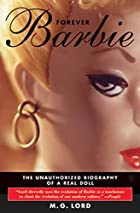Forever Barbie: The Unauthorized Biography…
