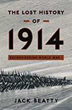 The Lost History of 1914: Reconsidering the…