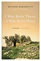 I Was Born There, I Was Born Here by Mourid…