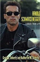 Arnold Schwarzenegger : larger than life by…