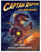 Captain Raptor and the Moon Mystery by Kevin…