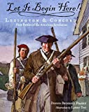 Fradin, Dennis B.: Let It Begin Here!: Lexington And Concord First Battles Of The American Revolution