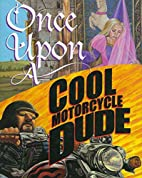 Once Upon a Cool Motorcycle Dude by Kevin…