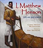 I, Matthew Henson: Polar Explorer by Carole…