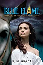 Blue Flame: Book One of the Perfect Fire…