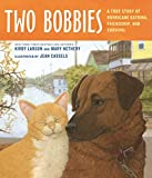 Larson, Kirby: Two Bobbies: A True Story of Hurricane Katrina, Friendship, and Survival