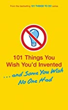 101 Things You Wish You'd Invented . . . and…